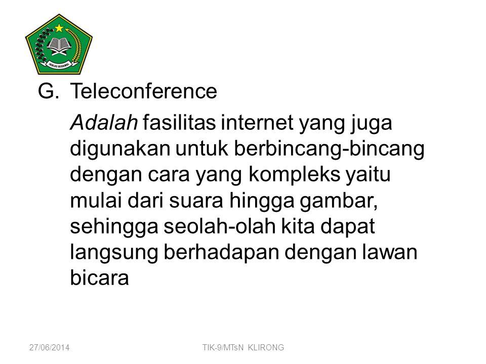 G.Teleconference Adalah fasilitas internet yang juga digunakan untuk berbincang-bincang dengan cara yang kompleks yaitu mulai dari suara hingga gambar