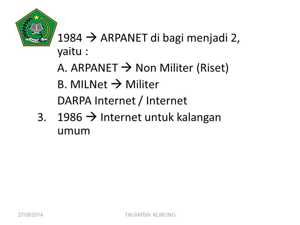 2.1984  ARPANET di bagi menjadi 2, yaitu : A. ARPANET  Non Militer (Riset) B. MILNet  Militer DARPA Internet / Internet 3.1986  Internet untuk kal