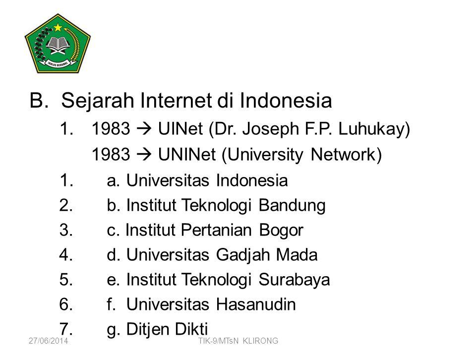 B.Sejarah Internet di Indonesia 1.1983  UINet (Dr. Joseph F.P. Luhukay) 1983  UNINet (University Network) 1. a. Universitas Indonesia 2.b. Institut