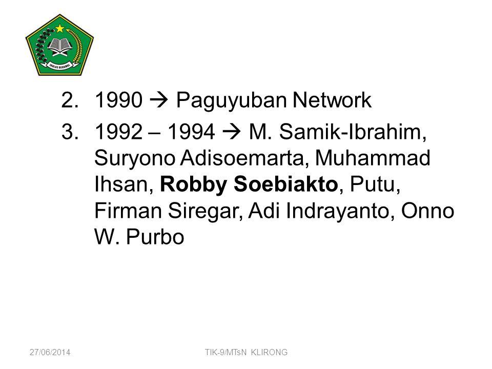 2.1990  Paguyuban Network 3.1992 – 1994  M. Samik-Ibrahim, Suryono Adisoemarta, Muhammad Ihsan, Robby Soebiakto, Putu, Firman Siregar, Adi Indrayant