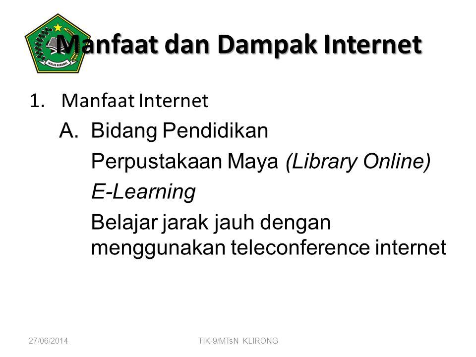 Manfaat dan Dampak Internet 1.Manfaat Internet A.Bidang Pendidikan Perpustakaan Maya (Library Online) E-Learning Belajar jarak jauh dengan menggunakan