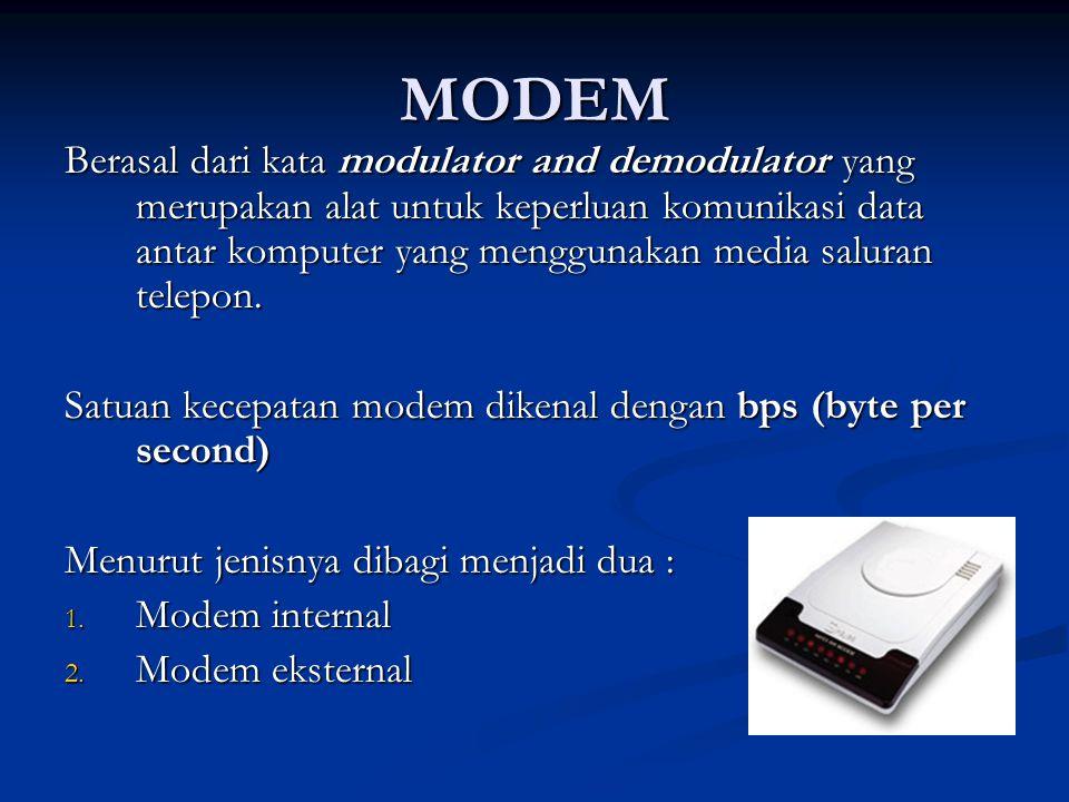 MODEM Berasal dari kata modulator and demodulator yang merupakan alat untuk keperluan komunikasi data antar komputer yang menggunakan media saluran te