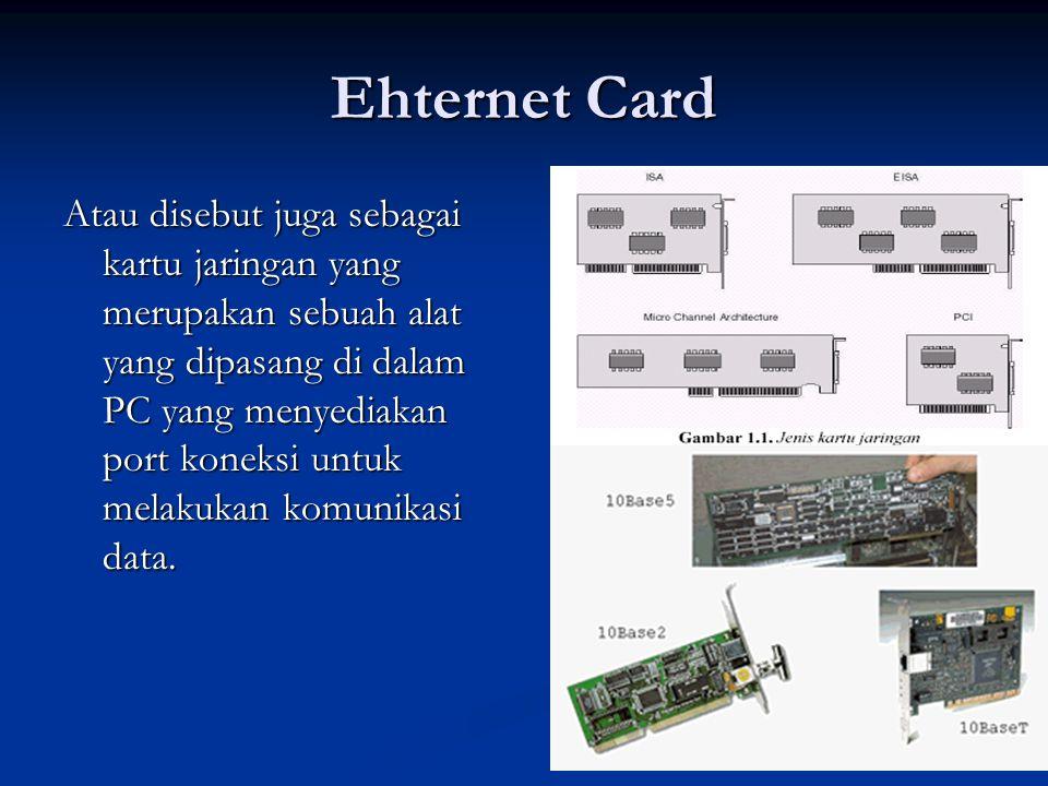 Ehternet Card Atau disebut juga sebagai kartu jaringan yang merupakan sebuah alat yang dipasang di dalam PC yang menyediakan port koneksi untuk melaku