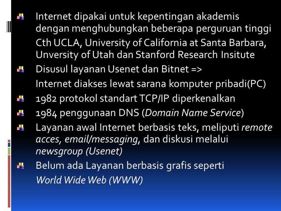 Internet dipakai untuk kepentingan akademis dengan menghubungkan beberapa perguruan tinggi Cth UCLA, University of California at Santa Barbara, Unvers