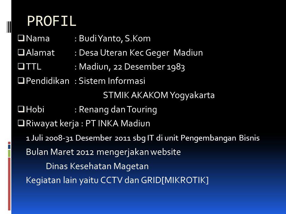 PROFIL  Nama: Budi Yanto, S.Kom  Alamat : Desa Uteran Kec Geger Madiun  TTL: Madiun, 22 Desember 1983  Pendidikan: Sistem Informasi STMIK AKAKOM Y