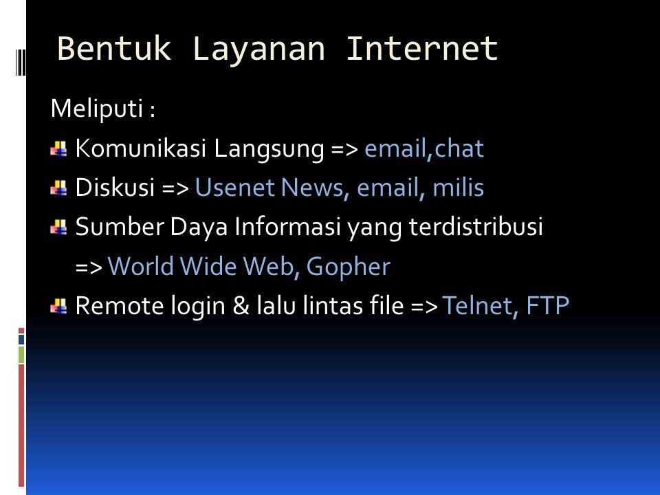 Bentuk Layanan Internet Meliputi : Komunikasi Langsung => email,chat Diskusi => Usenet News, email, milis Sumber Daya Informasi yang terdistribusi =>