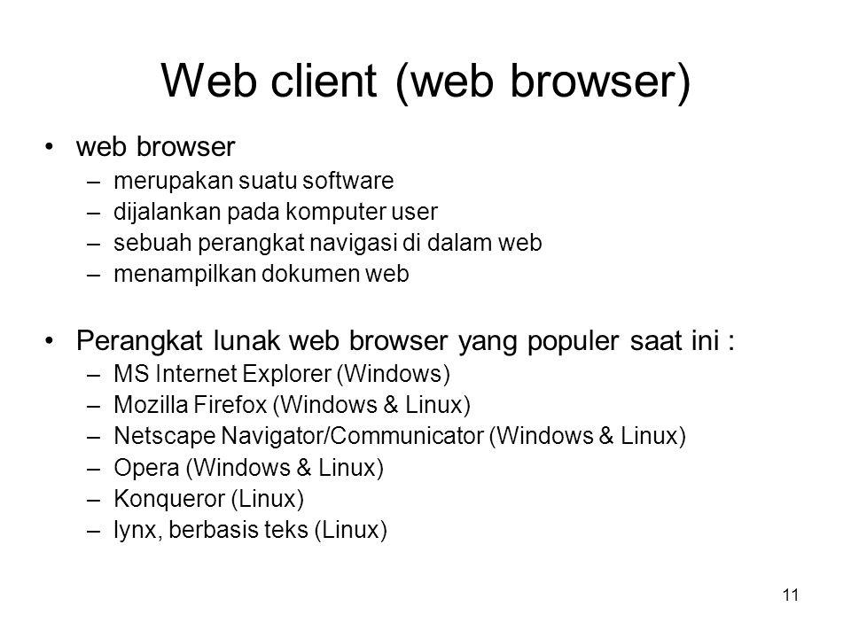 11 Web client (web browser) •web browser –merupakan suatu software –dijalankan pada komputer user –sebuah perangkat navigasi di dalam web –menampilkan