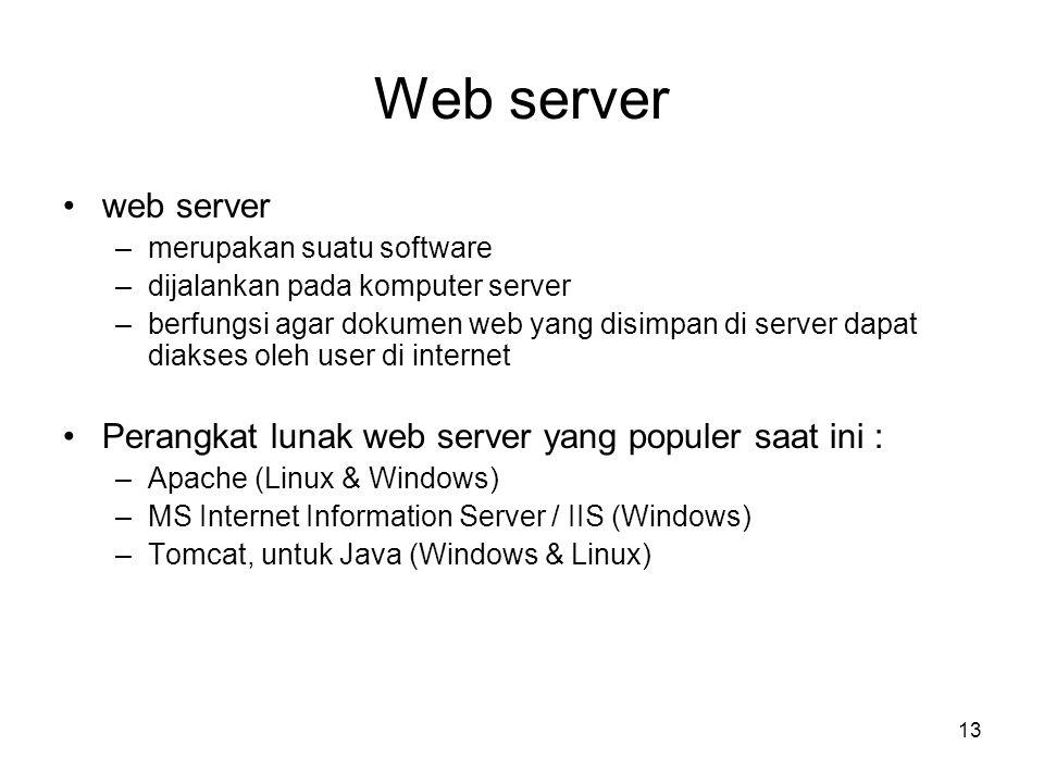 13 Web server •web server –merupakan suatu software –dijalankan pada komputer server –berfungsi agar dokumen web yang disimpan di server dapat diakses