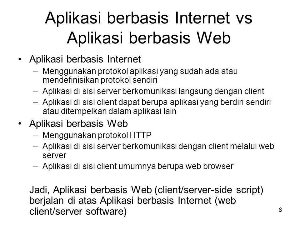 8 Aplikasi berbasis Internet vs Aplikasi berbasis Web •Aplikasi berbasis Internet –Menggunakan protokol aplikasi yang sudah ada atau mendefinisikan pr