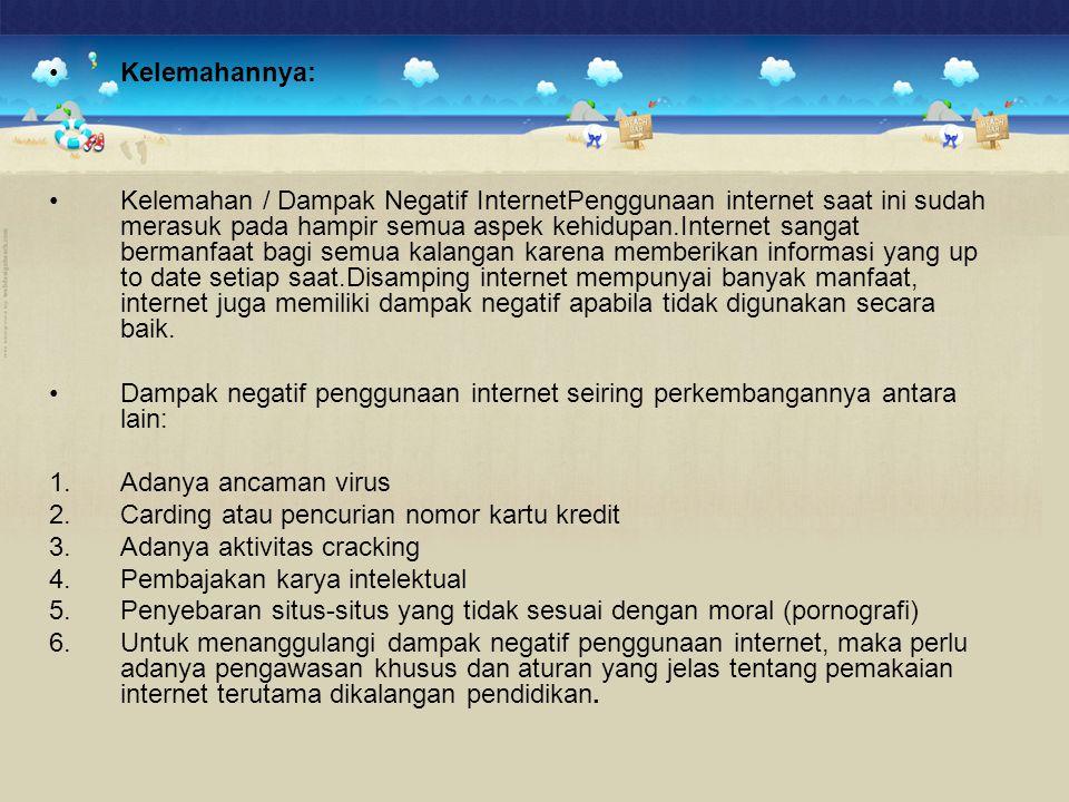 •Kelemahannya: •Kelemahan / Dampak Negatif InternetPenggunaan internet saat ini sudah merasuk pada hampir semua aspek kehidupan.Internet sangat berman
