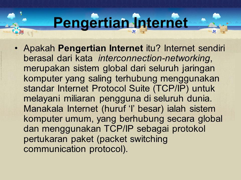 Pengertian Internet •Apakah Pengertian Internet itu? Internet sendiri berasal dari kata interconnection-networking, merupakan sistem global dari selur