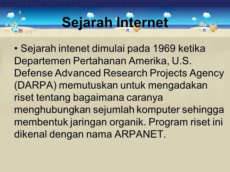 Sejarah Internet • Sejarah intenet dimulai pada 1969 ketika Departemen Pertahanan Amerika, U.S. Defense Advanced Research Projects Agency (DARPA) memu