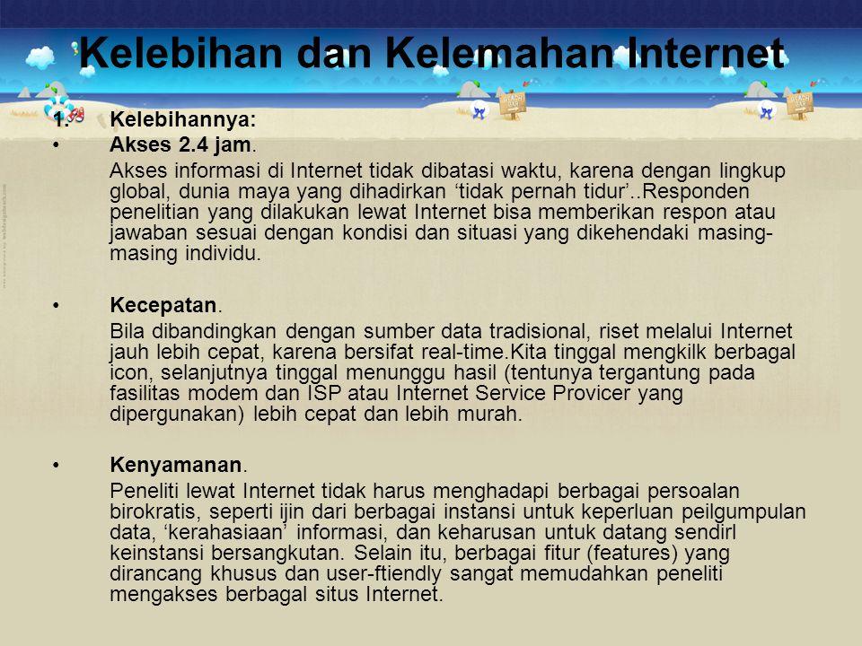 Kelebihan dan Kelemahan Internet 1.Kelebihannya: •Akses 2.4 jam. Akses informasi di Internet tidak dibatasi waktu, karena dengan lingkup global, dunia