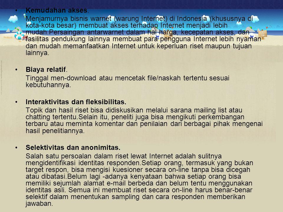 •Kemudahan akses. Menjamurnya bisnis warnet (warung Internet) di Indonesia (khususnya di kota-kota besar) membuat akses terhadap Internet menjadi lebi