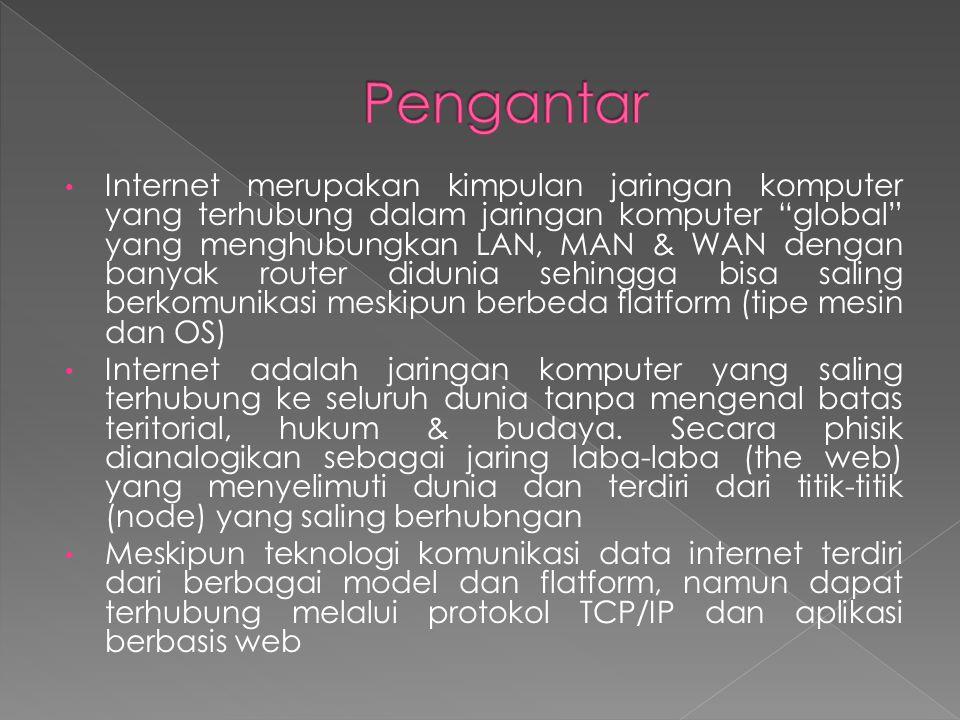 "• Internet merupakan kimpulan jaringan komputer yang terhubung dalam jaringan komputer ""global"" yang menghubungkan LAN, MAN & WAN dengan banyak router"