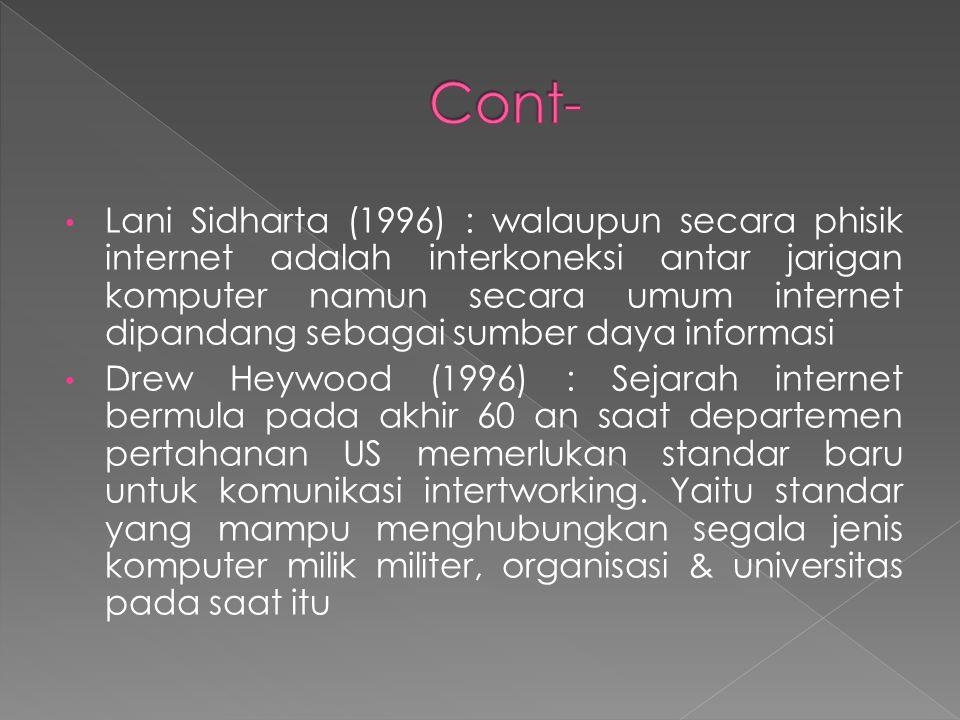 • Lani Sidharta (1996) : walaupun secara phisik internet adalah interkoneksi antar jarigan komputer namun secara umum internet dipandang sebagai sumbe