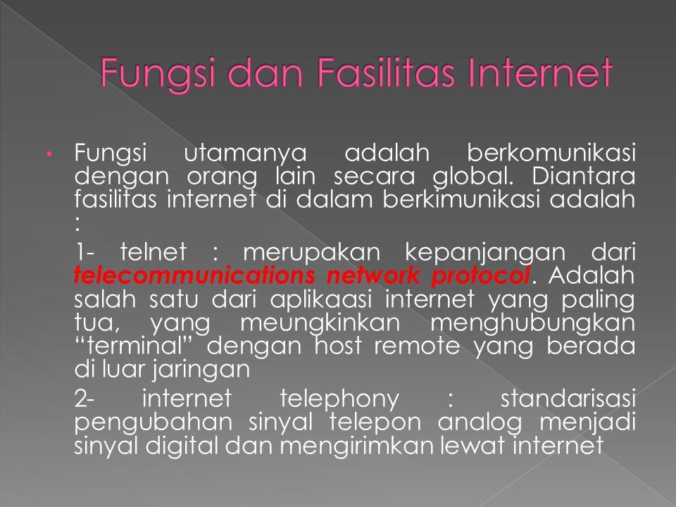 • Fungsi utamanya adalah berkomunikasi dengan orang lain secara global. Diantara fasilitas internet di dalam berkimunikasi adalah : 1- telnet : merupa