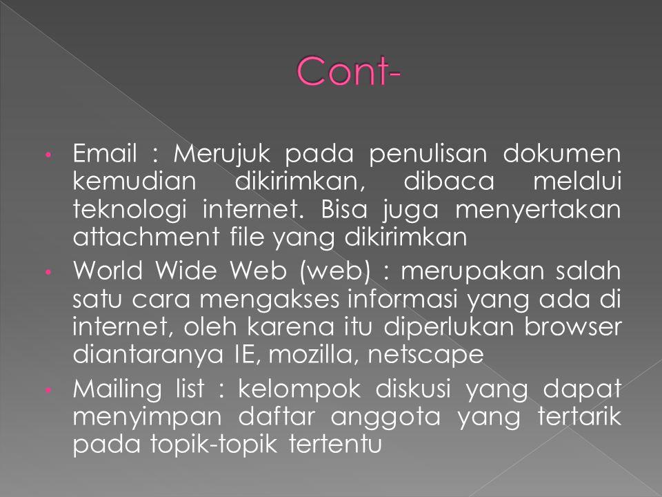 • Email : Merujuk pada penulisan dokumen kemudian dikirimkan, dibaca melalui teknologi internet. Bisa juga menyertakan attachment file yang dikirimkan
