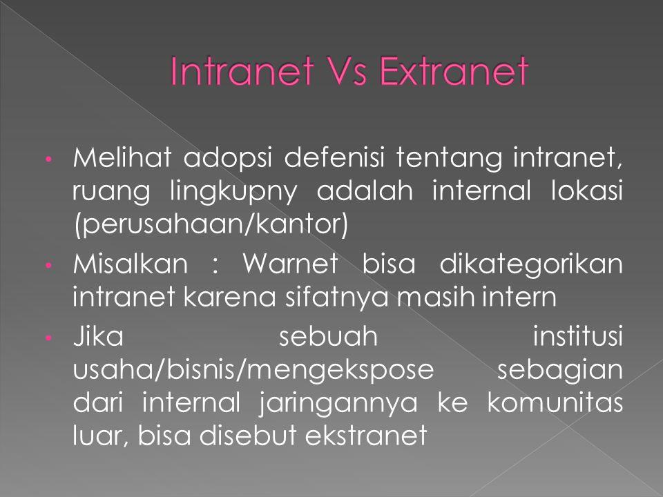 • Melihat adopsi defenisi tentang intranet, ruang lingkupny adalah internal lokasi (perusahaan/kantor) • Misalkan : Warnet bisa dikategorikan intranet