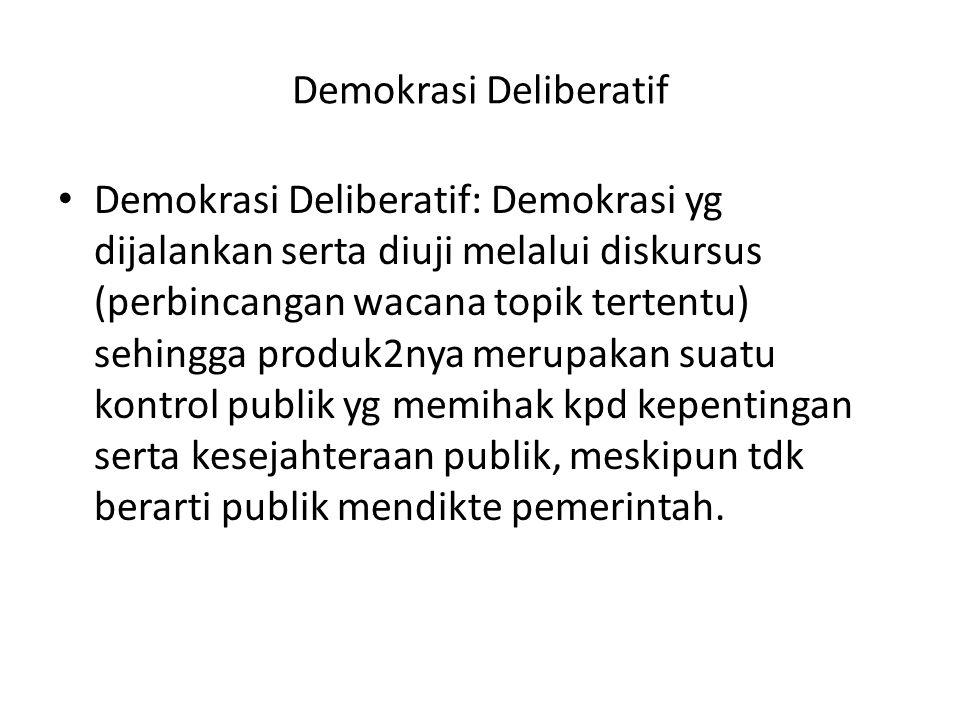 Demokrasi Deliberatif • Demokrasi Deliberatif: Demokrasi yg dijalankan serta diuji melalui diskursus (perbincangan wacana topik tertentu) sehingga pro