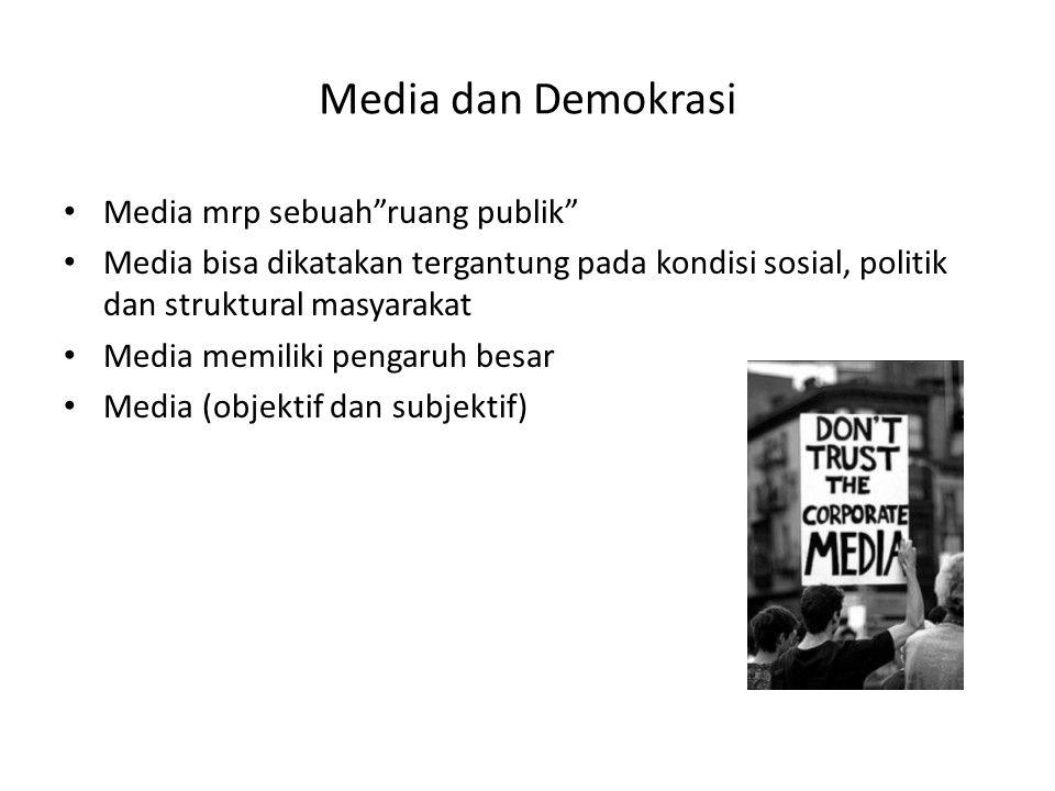 """Media dan Demokrasi • Media mrp sebuah""""ruang publik"""" • Media bisa dikatakan tergantung pada kondisi sosial, politik dan struktural masyarakat • Media"""