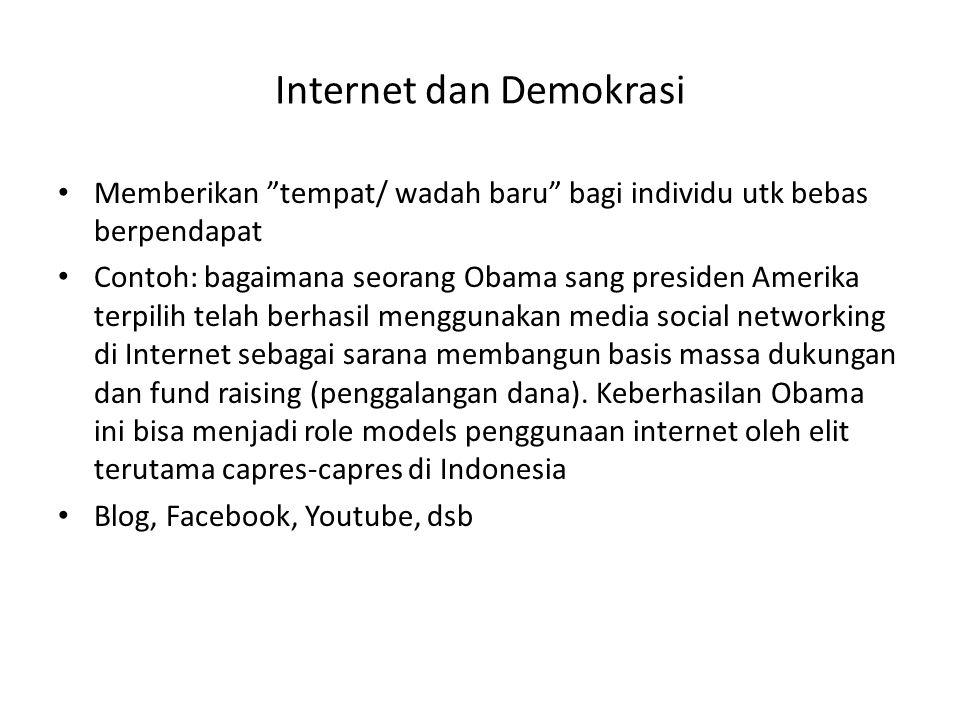 """Internet dan Demokrasi • Memberikan """"tempat/ wadah baru"""" bagi individu utk bebas berpendapat • Contoh: bagaimana seorang Obama sang presiden Amerika t"""