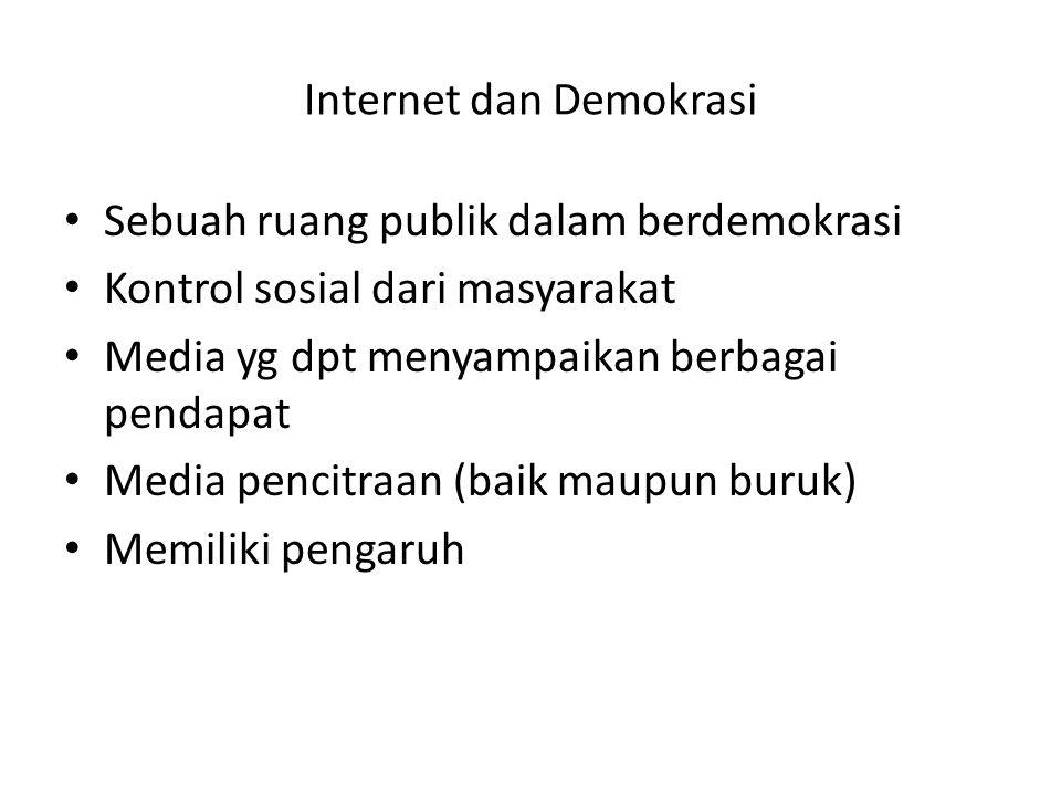 Internet dan Demokrasi • Sebuah ruang publik dalam berdemokrasi • Kontrol sosial dari masyarakat • Media yg dpt menyampaikan berbagai pendapat • Media