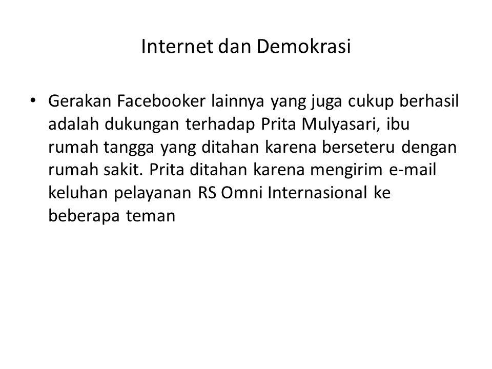 Internet dan Demokrasi • Gerakan Facebooker lainnya yang juga cukup berhasil adalah dukungan terhadap Prita Mulyasari, ibu rumah tangga yang ditahan k