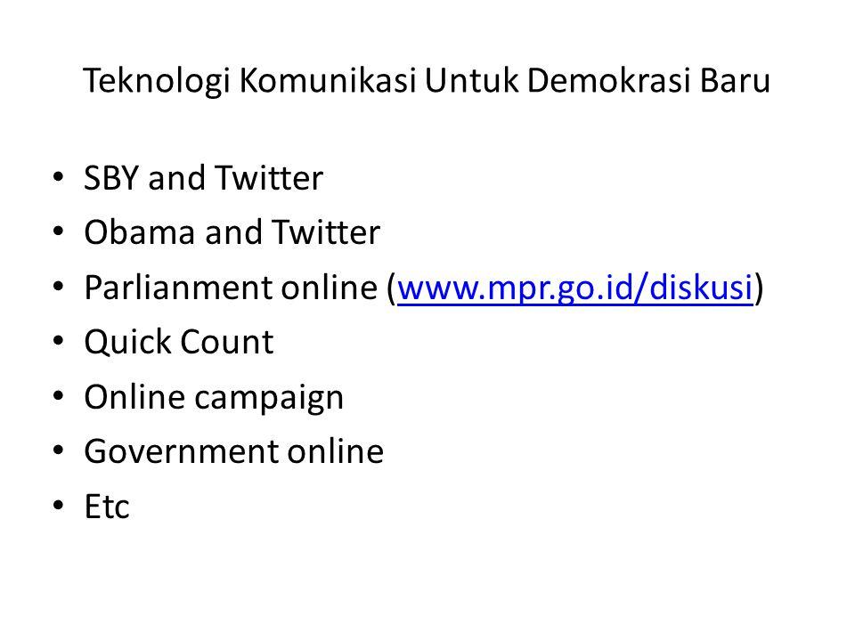 Teknologi Komunikasi Untuk Demokrasi Baru • SBY and Twitter • Obama and Twitter • Parlianment online (www.mpr.go.id/diskusi)www.mpr.go.id/diskusi • Qu
