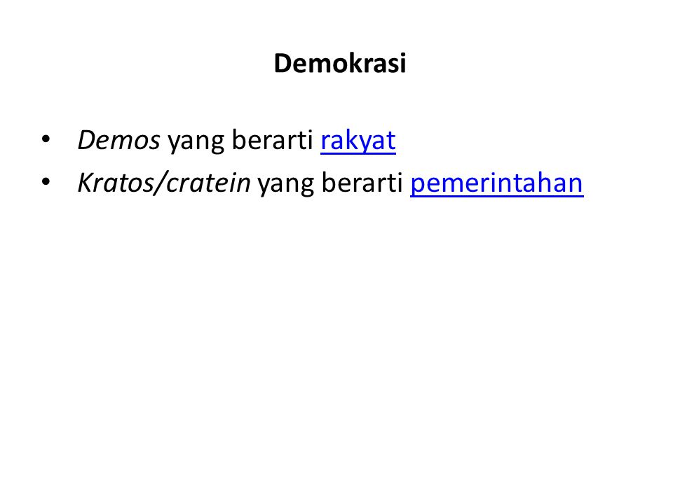 Demokrasi • Demos yang berarti rakyatrakyat • Kratos/cratein yang berarti pemerintahanpemerintahan
