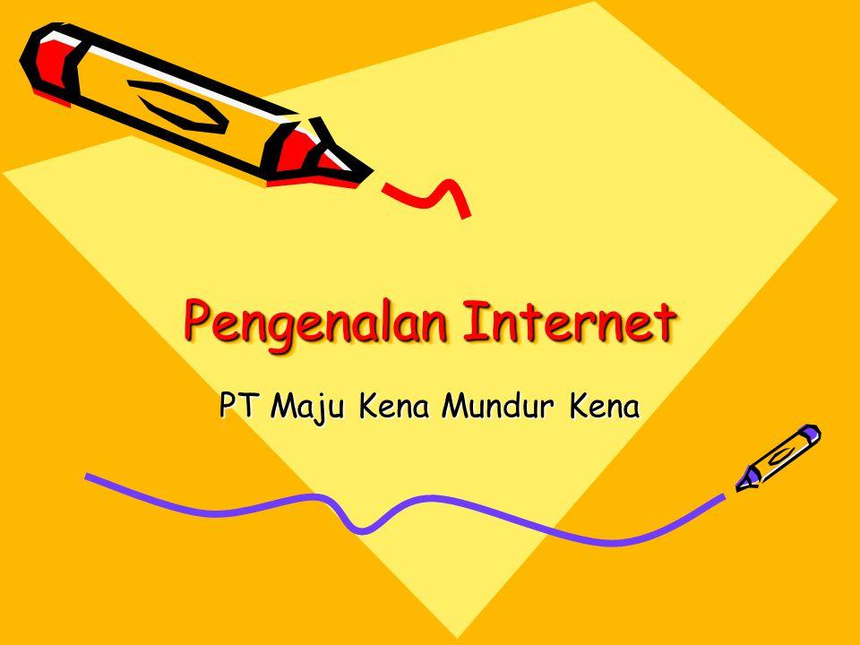 Pengenalan Internet PT Maju Kena Mundur Kena