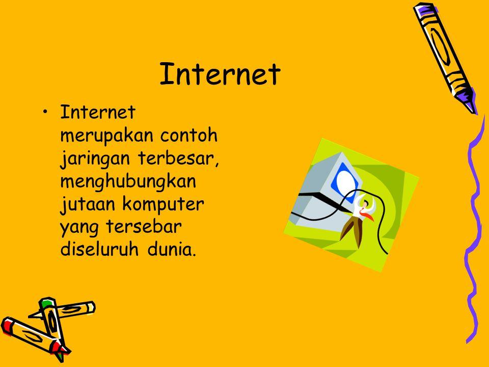 Internet •Internet merupakan contoh jaringan terbesar, menghubungkan jutaan komputer yang tersebar diseluruh dunia.