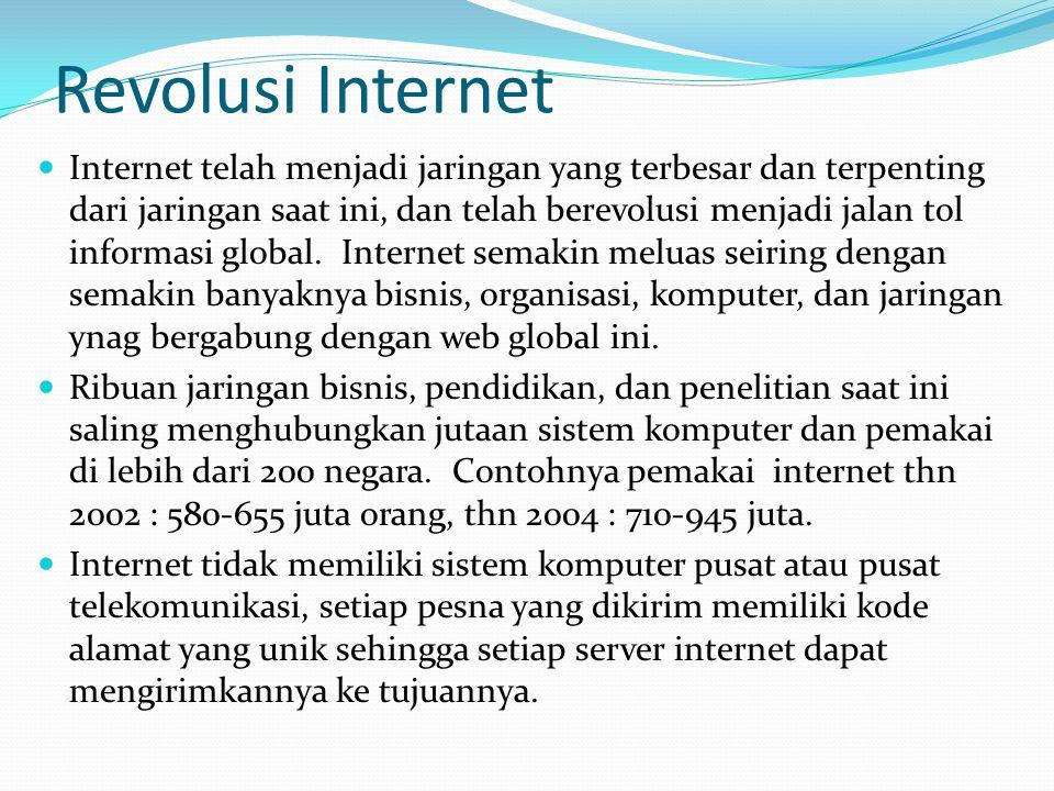 Revolusi Internet  Internet telah menjadi jaringan yang terbesar dan terpenting dari jaringan saat ini, dan telah berevolusi menjadi jalan tol informasi global.