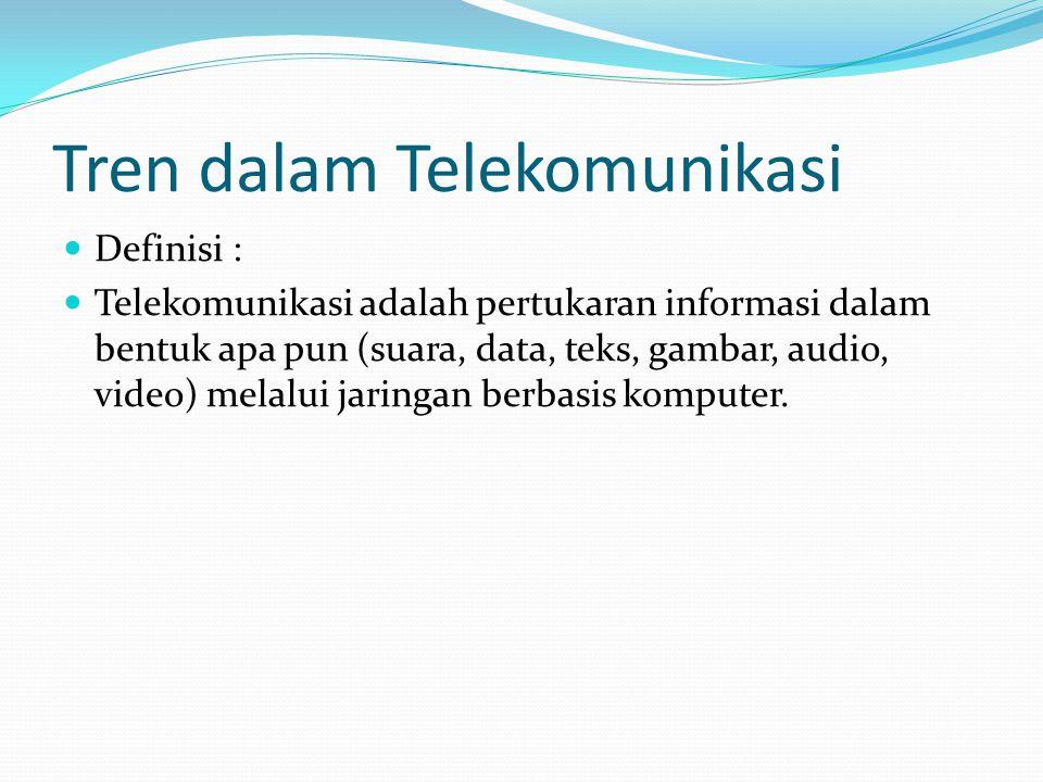 Tren dalam Telekomunikasi  Definisi :  Telekomunikasi adalah pertukaran informasi dalam bentuk apa pun (suara, data, teks, gambar, audio, video) mel