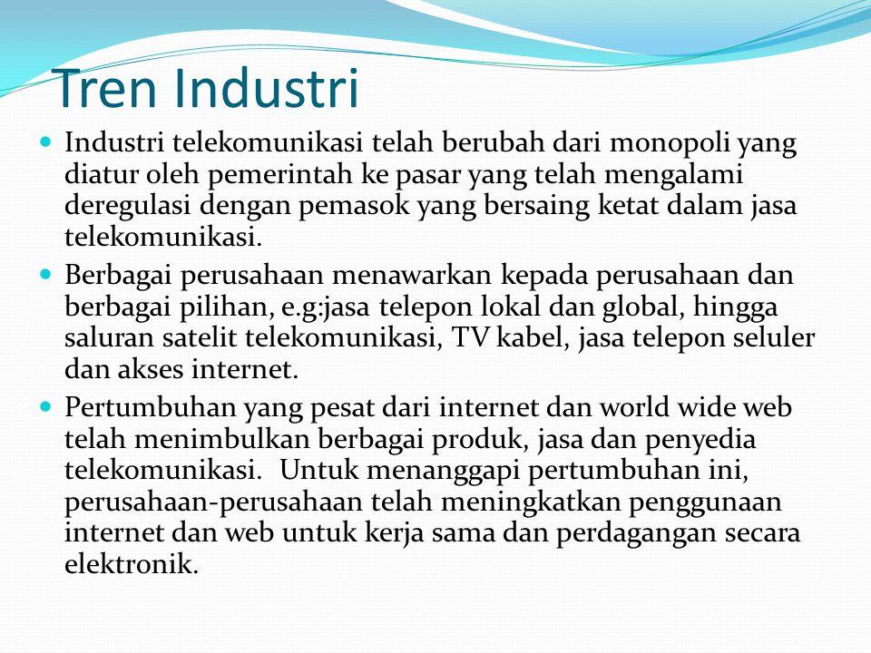 Tren Industri  Industri telekomunikasi telah berubah dari monopoli yang diatur oleh pemerintah ke pasar yang telah mengalami deregulasi dengan pemasok yang bersaing ketat dalam jasa telekomunikasi.