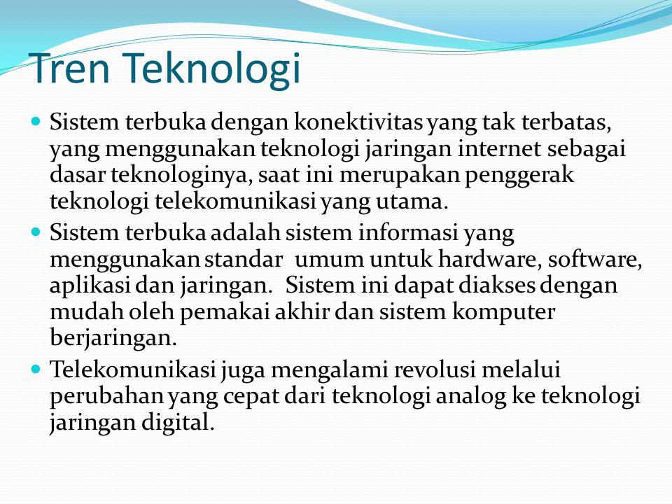 Tren Teknologi  Sistem terbuka dengan konektivitas yang tak terbatas, yang menggunakan teknologi jaringan internet sebagai dasar teknologinya, saat ini merupakan penggerak teknologi telekomunikasi yang utama.