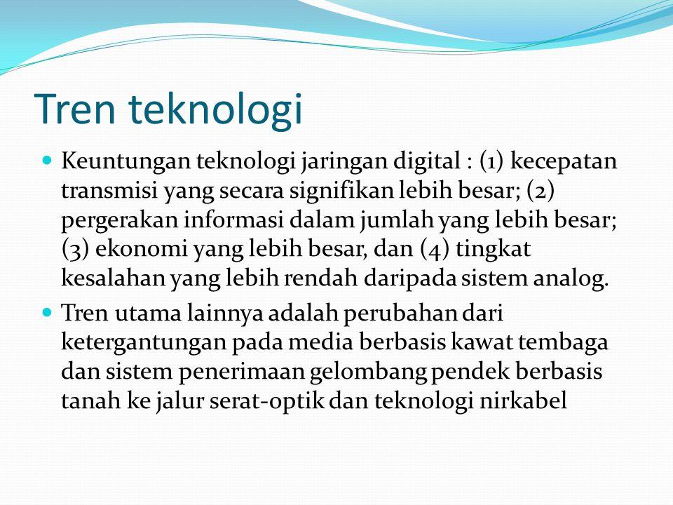 Tren teknologi  Keuntungan teknologi jaringan digital : (1) kecepatan transmisi yang secara signifikan lebih besar; (2) pergerakan informasi dalam ju