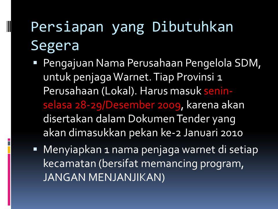 Persiapan yang Dibutuhkan Segera  Pengajuan Nama Perusahaan Pengelola SDM, untuk penjaga Warnet. Tiap Provinsi 1 Perusahaan (Lokal). Harus masuk seni