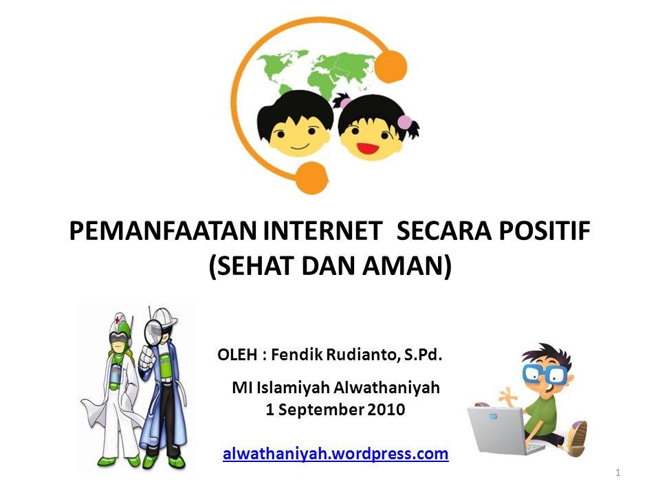 1 PEMANFAATAN INTERNET SECARA POSITIF (SEHAT DAN AMAN) OLEH : Fendik Rudianto, S.Pd. MI Islamiyah Alwathaniyah 1 September 2010 alwathaniyah.wordpress