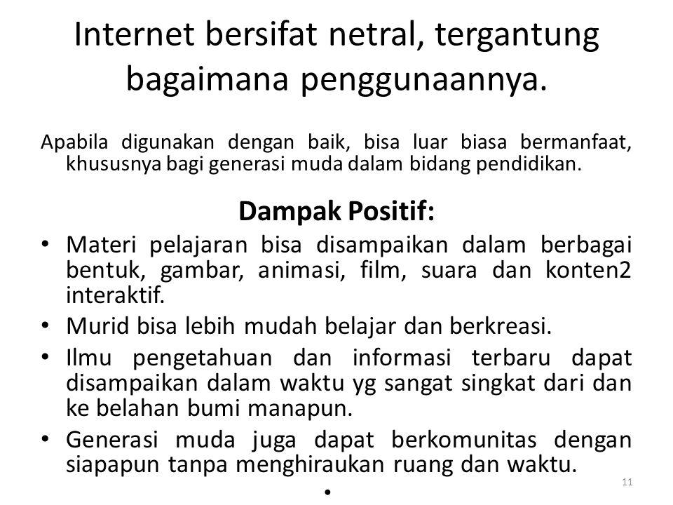 11 Internet bersifat netral, tergantung bagaimana penggunaannya. Apabila digunakan dengan baik, bisa luar biasa bermanfaat, khususnya bagi generasi mu