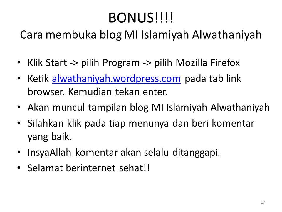 17 BONUS!!!! Cara membuka blog MI Islamiyah Alwathaniyah • Klik Start -> pilih Program -> pilih Mozilla Firefox • Ketik alwathaniyah.wordpress.com pad