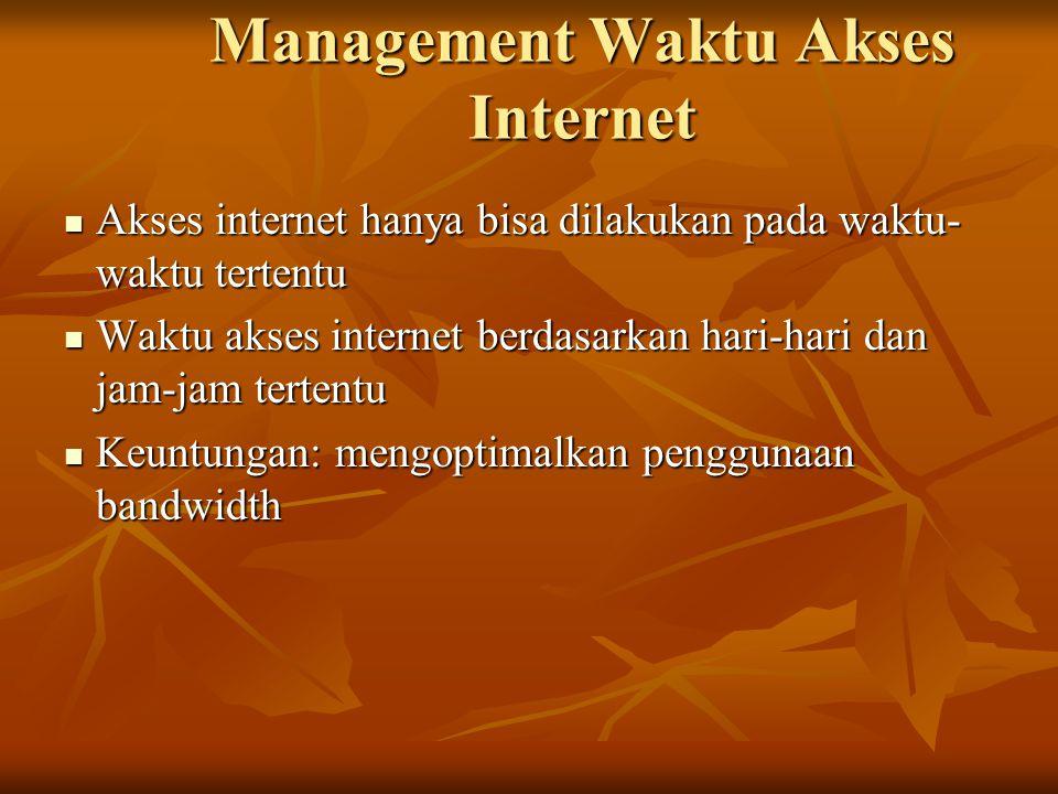 Management Waktu Akses Internet  Akses internet hanya bisa dilakukan pada waktu- waktu tertentu  Waktu akses internet berdasarkan hari-hari dan jam-jam tertentu  Keuntungan: mengoptimalkan penggunaan bandwidth