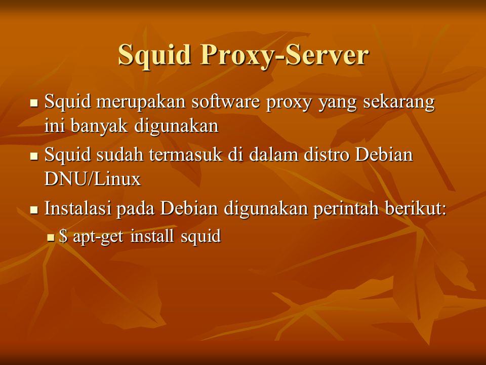 Squid Proxy-Server  Squid merupakan software proxy yang sekarang ini banyak digunakan  Squid sudah termasuk di dalam distro Debian DNU/Linux  Instalasi pada Debian digunakan perintah berikut:  $ apt-get install squid