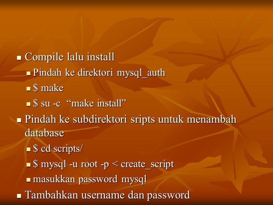  Compile lalu install  Pindah ke direktori mysql_auth  $ make  $ su -c make install  Pindah ke subdirektori sripts untuk menambah database  $ cd scripts/  $ mysql -u root -p < create_script  masukkan password mysql  Tambahkan username dan password  $ mypasswd username password