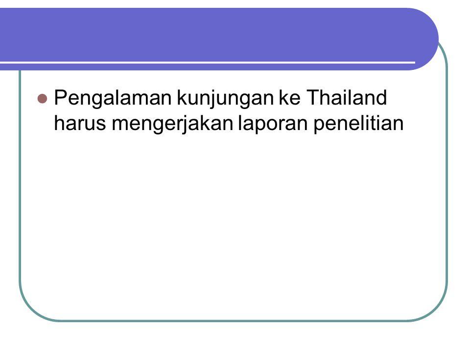  Pengalaman kunjungan ke Thailand harus mengerjakan laporan penelitian