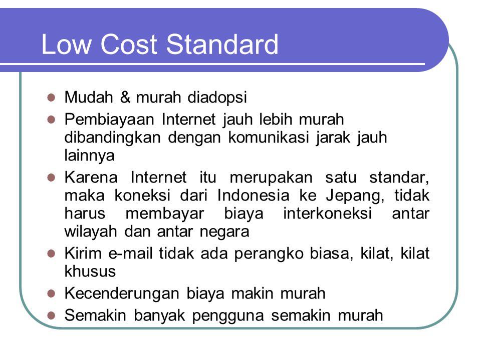 Low Cost Standard  Mudah & murah diadopsi  Pembiayaan Internet jauh lebih murah dibandingkan dengan komunikasi jarak jauh lainnya  Karena Internet
