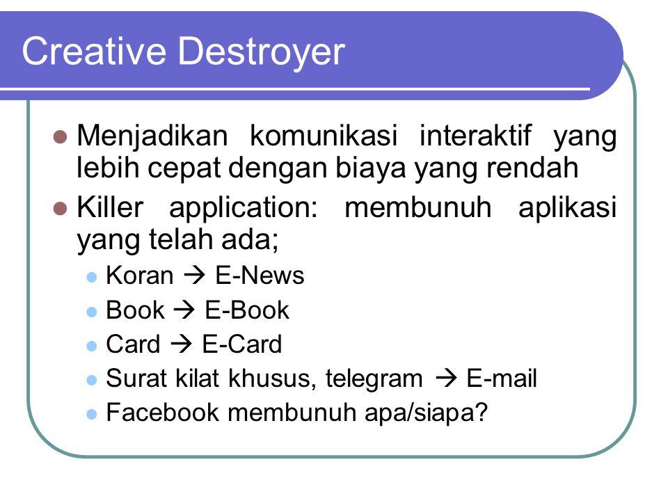 Creative Destroyer  Menjadikan komunikasi interaktif yang lebih cepat dengan biaya yang rendah  Killer application: membunuh aplikasi yang telah ada