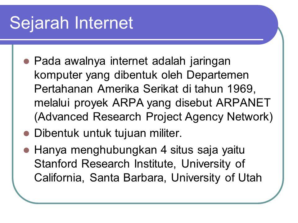 Sejarah Internet  Pada awalnya internet adalah jaringan komputer yang dibentuk oleh Departemen Pertahanan Amerika Serikat di tahun 1969, melalui proy