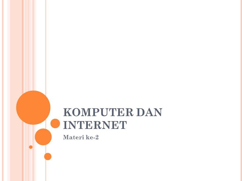 KOMPUTER DAN INTERNET Materi ke-2