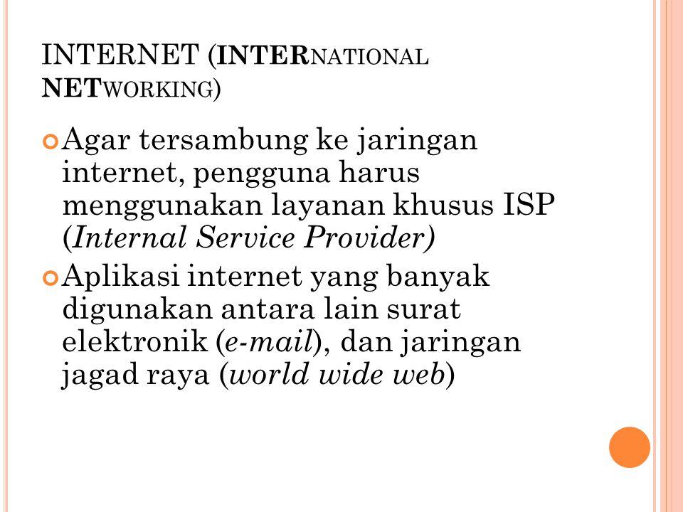 INTERNET ( INTER NATIONAL NET WORKING ) Agar tersambung ke jaringan internet, pengguna harus menggunakan layanan khusus ISP ( Internal Service Provide